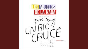 """"""" UN RIO CRUCE"""" (Lo nuevo de """"los nuevos"""" ABUELOS DE LA NADA """""""